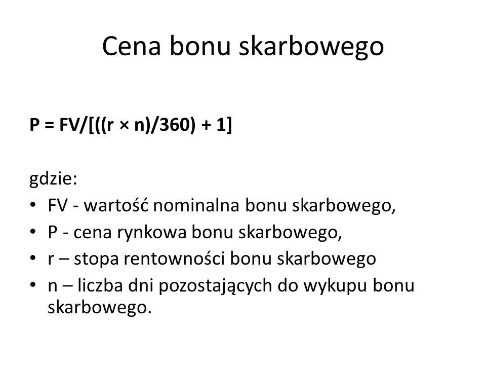 Cena bonu skarbowego P = FV/[((r × n)/360) + 1] gdzie: